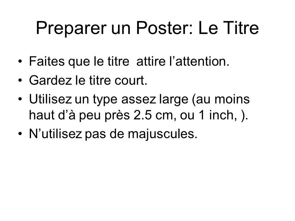 Preparer un Poster: Le Titre Faites que le titre attire lattention.