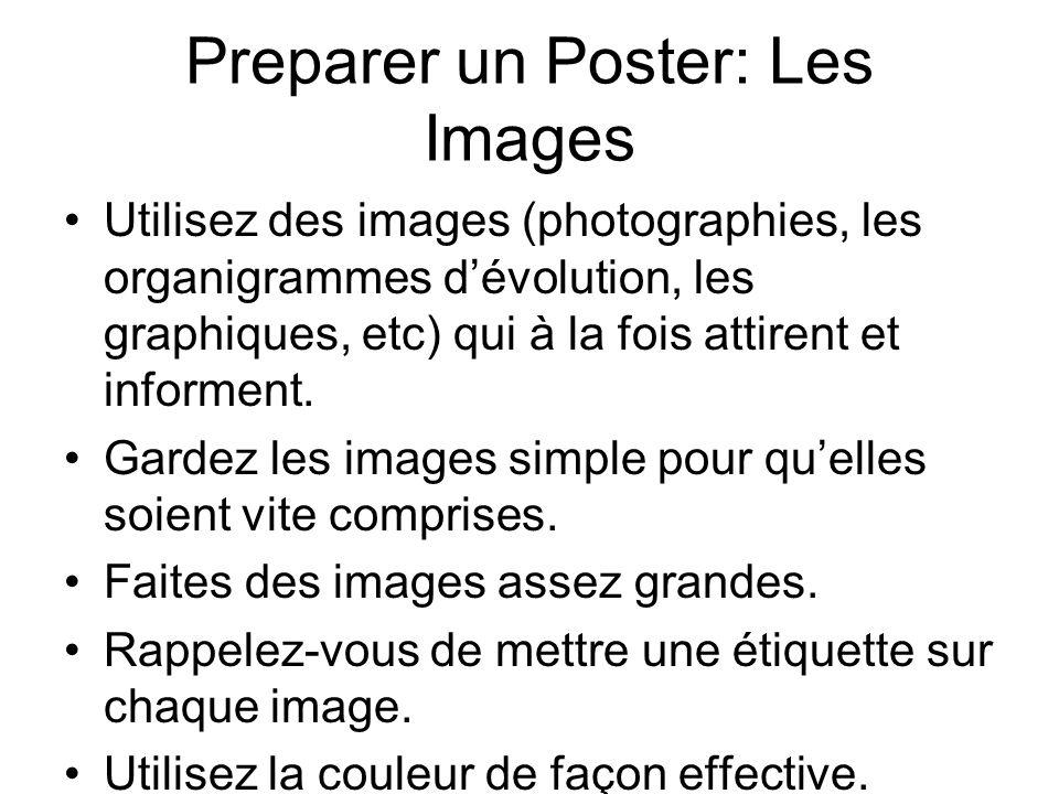 Preparer un Poster: Les Images Utilisez des images (photographies, les organigrammes dévolution, les graphiques, etc) qui à la fois attirent et informent.