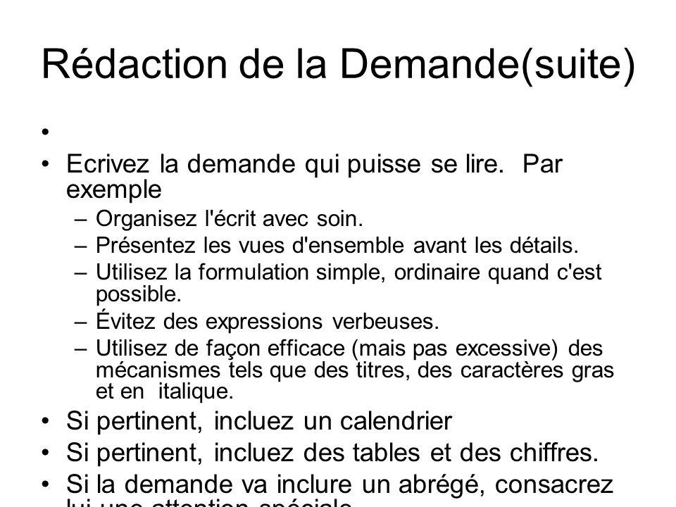 Rédaction de la Demande(suite) Ecrivez la demande qui puisse se lire. Par exemple –Organisez l'écrit avec soin. –Présentez les vues d'ensemble avant l