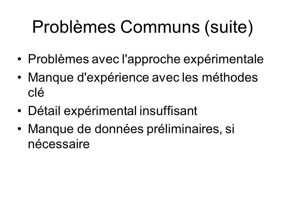 Problèmes Communs (suite) Problèmes avec l approche expérimentale Manque d expérience avec les méthodes clé Détail expérimental insuffisant Manque de données préliminaires, si nécessaire