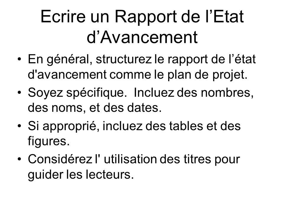 Ecrire un Rapport de lEtat dAvancement En général, structurez le rapport de létat d'avancement comme le plan de projet. Soyez spécifique. Incluez des