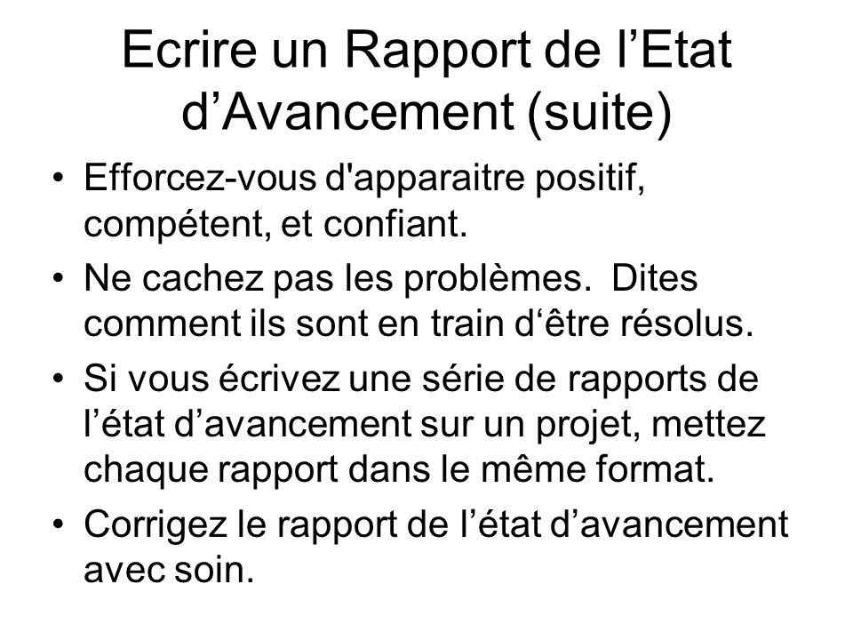 Ecrire un Rapport de lEtat dAvancement (suite) Efforcez-vous d apparaitre positif, compétent, et confiant.