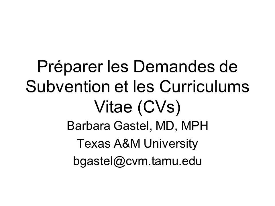 Préparer les Demandes de Subvention et les Curriculums Vitae (CVs) Barbara Gastel, MD, MPH Texas A&M University bgastel@cvm.tamu.edu