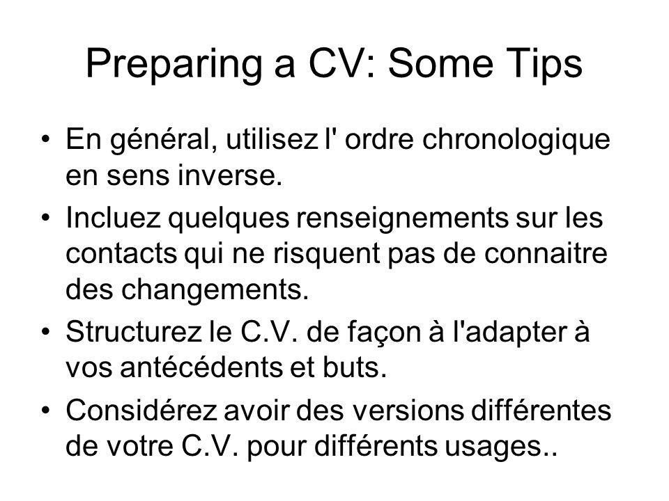 Preparing a CV: Some Tips En général, utilisez l' ordre chronologique en sens inverse. Incluez quelques renseignements sur les contacts qui ne risquen