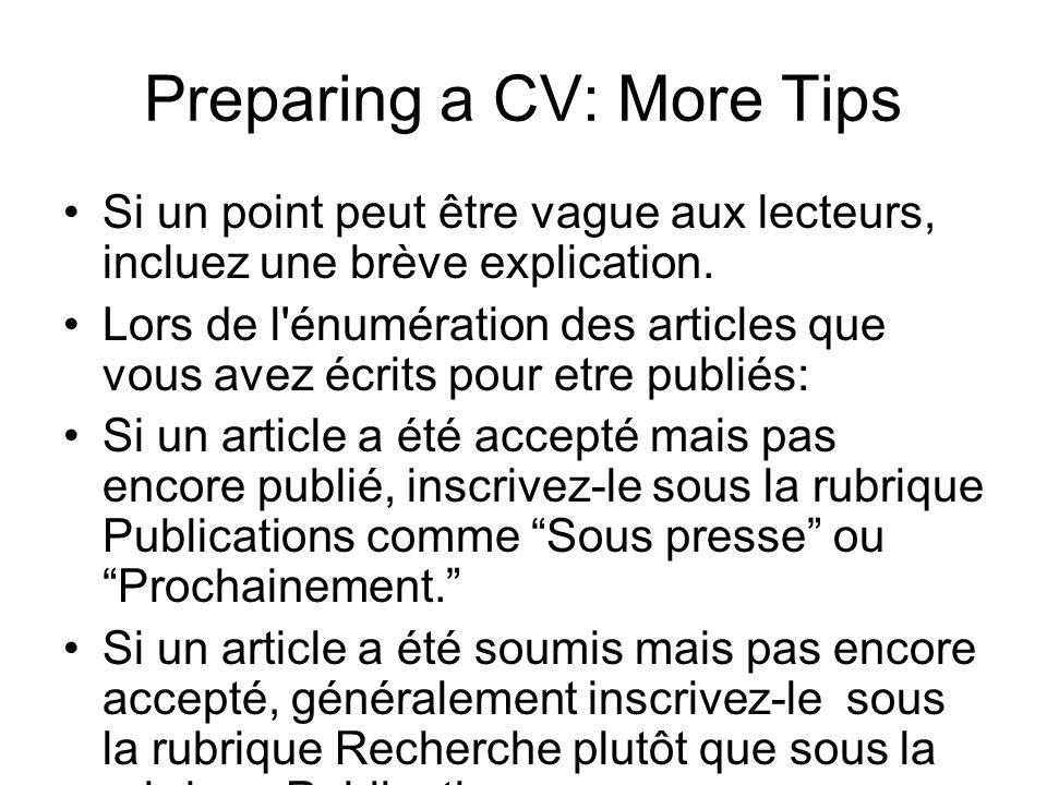 Preparing a CV: More Tips Si un point peut être vague aux lecteurs, incluez une brève explication. Lors de l'énumération des articles que vous avez éc