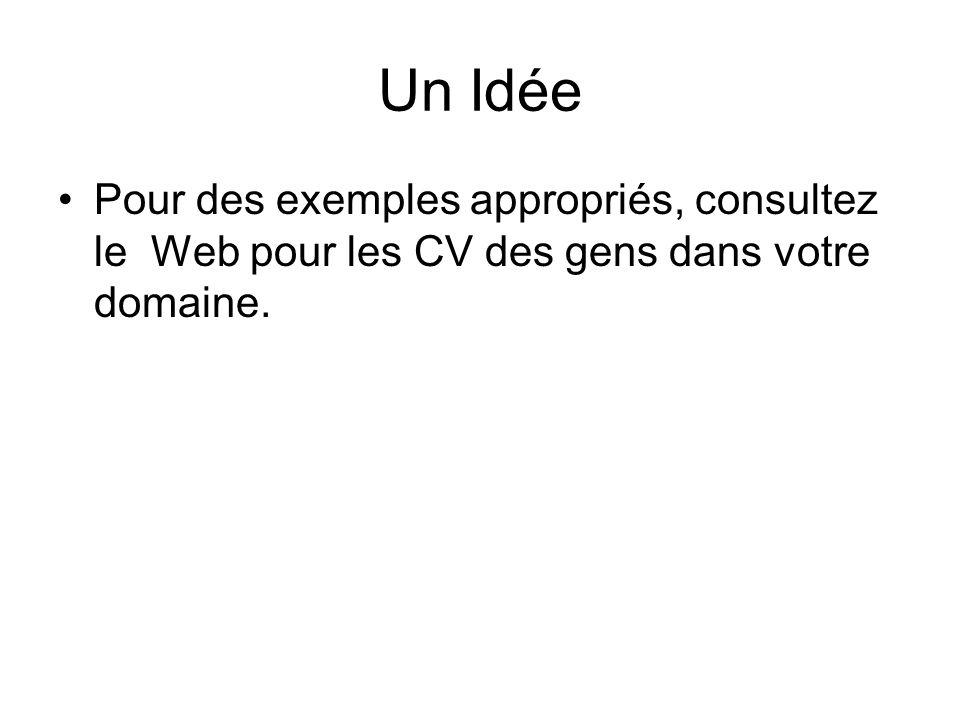 Un Idée Pour des exemples appropriés, consultez le Web pour les CV des gens dans votre domaine.