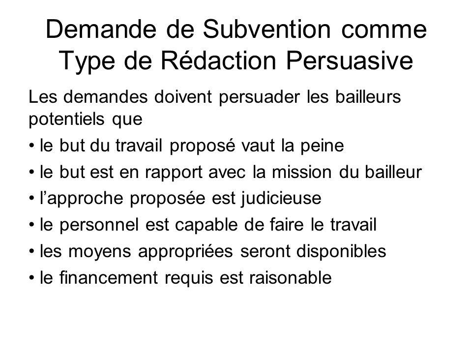 Demande de Subvention comme Type de Rédaction Persuasive Les demandes doivent persuader les bailleurs potentiels que le but du travail proposé vaut la peine le but est en rapport avec la mission du bailleur lapproche proposée est judicieuse le personnel est capable de faire le travail les moyens appropriées seront disponibles le financement requis est raisonable
