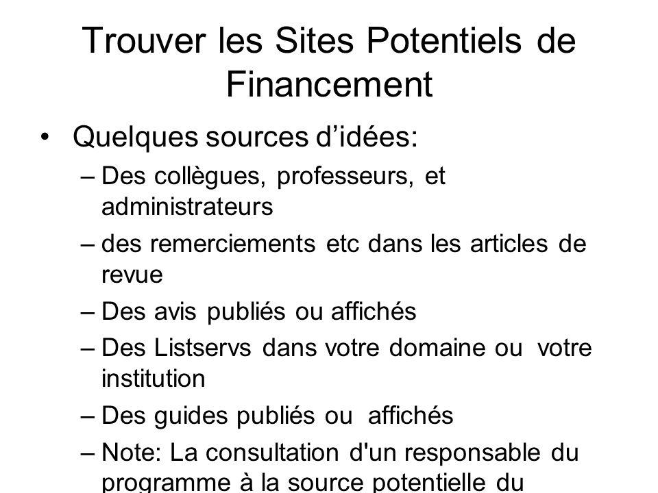 Trouver les Sites Potentiels de Financement Quelques sources didées: –Des collègues, professeurs, et administrateurs –des remerciements etc dans les a