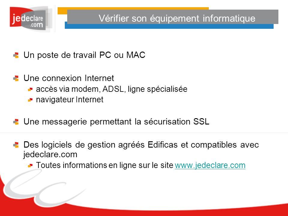 Vérifier son équipement informatique Un poste de travail PC ou MAC Une connexion Internet accès via modem, ADSL, ligne spécialisée navigateur Internet