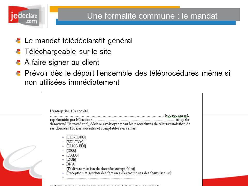 Une formalité commune : le mandat Le mandat télédéclaratif général Téléchargeable sur le site A faire signer au client Prévoir dès le départ lensemble
