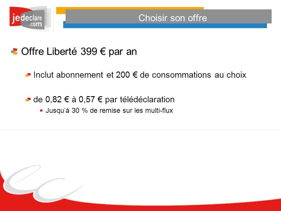 Choisir son offre Offre Liberté 399 par an Inclut abonnement et 200 de consommations au choix de 0,82 à 0,57 par télédéclaration Jusquà 30 % de remise