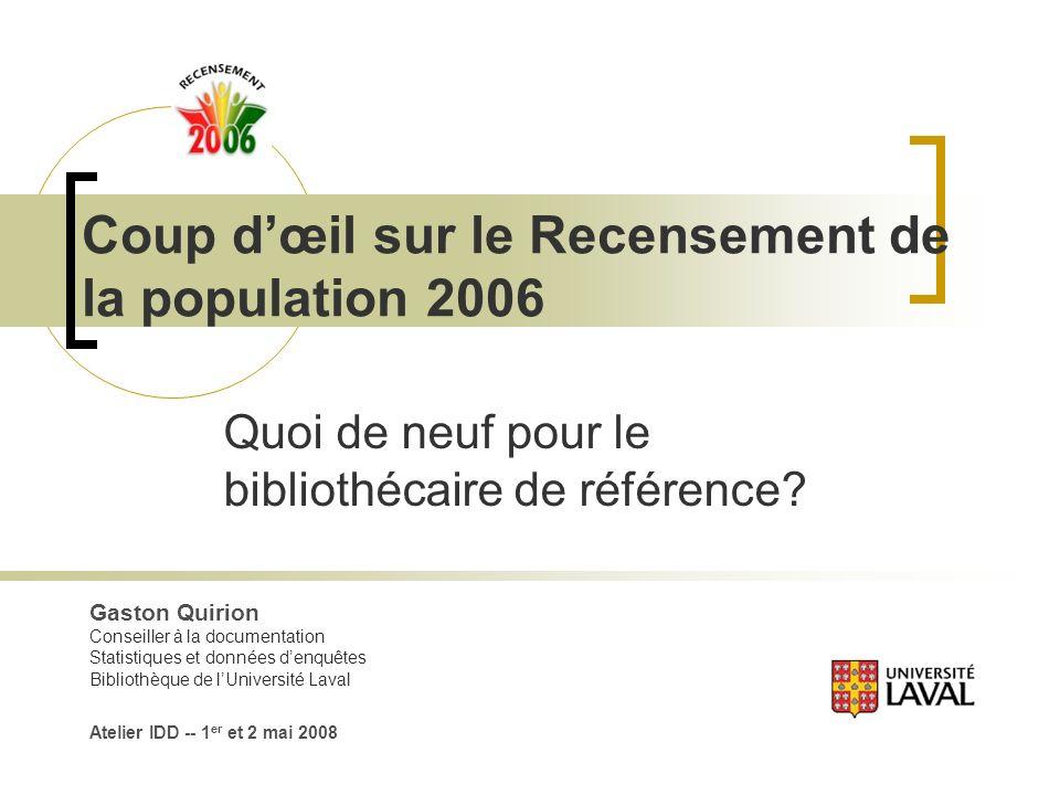 Coup dœil sur le Recensement de la population 2006 Quoi de neuf pour le bibliothécaire de référence.