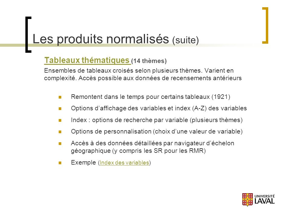 Les produits normalisés (suite) Tableaux thématiques Tableaux thématiques (14 thèmes) Ensembles de tableaux croisés selon plusieurs thèmes.