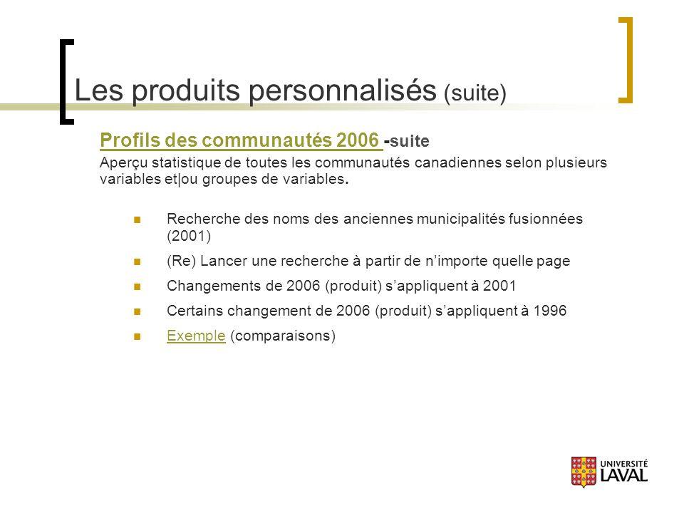 Les produits personnalisés (suite) Profils des communautés 2006 Profils des communautés 2006 - suite Aperçu statistique de toutes les communautés canadiennes selon plusieurs variables et|ou groupes de variables.