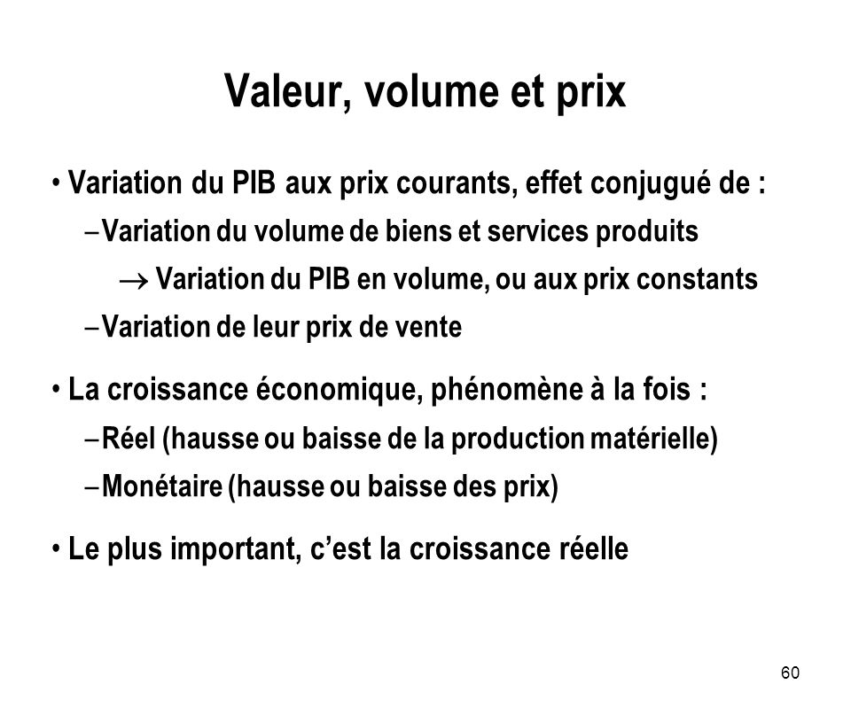 60 Valeur, volume et prix Variation du PIB aux prix courants, effet conjugué de : – Variation du volume de biens et services produits Variation du PIB