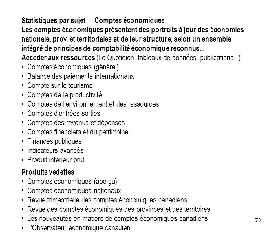 72 Statistiques par sujet - Comptes économiques Les comptes économiques présentent des portraits à jour des économies nationale, prov. et territoriale