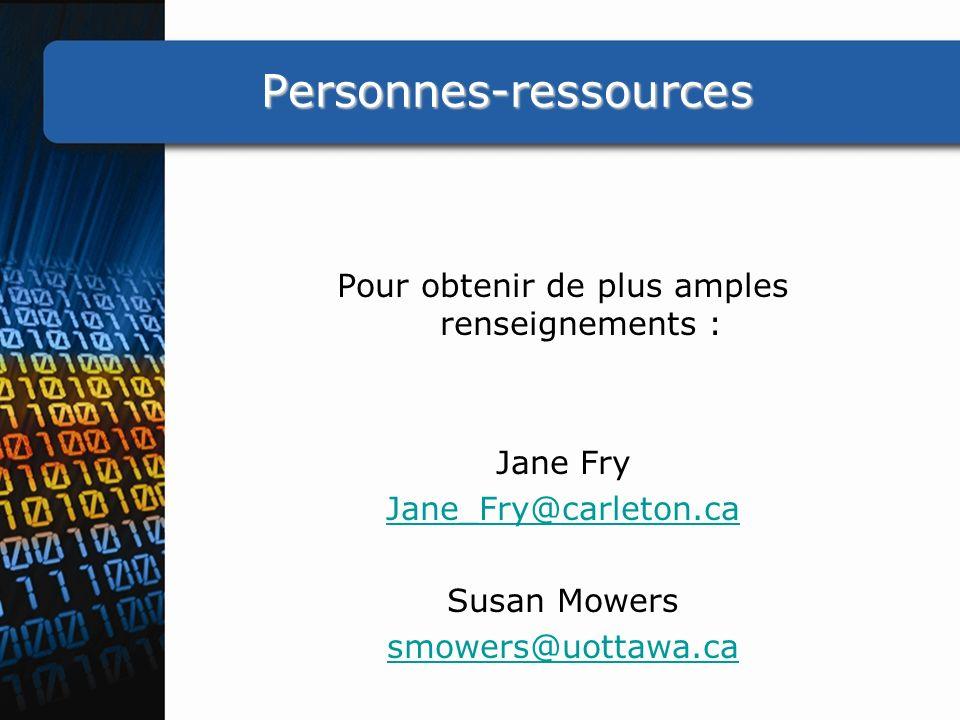 Personnes-ressources Pour obtenir de plus amples renseignements : Jane Fry Jane_Fry@carleton.ca Susan Mowers smowers@uottawa.ca