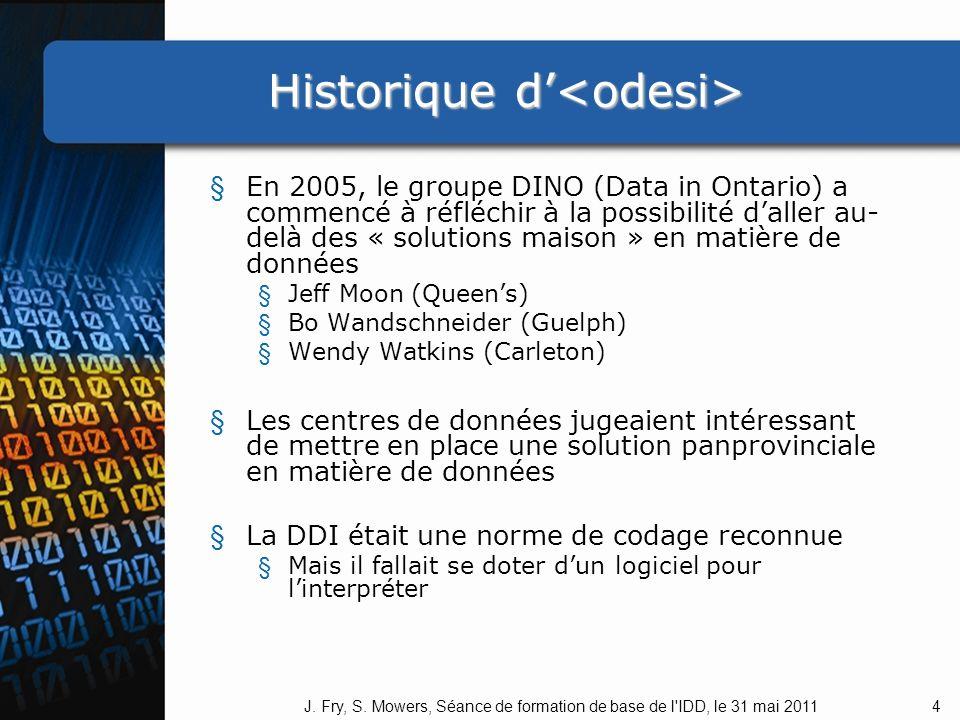 Historique d Historique d § En 2005, le groupe DINO (Data in Ontario) a commencé à réfléchir à la possibilité daller au delà des « solutions maison » en matière de données § Jeff Moon (Queens) § Bo Wandschneider (Guelph) § Wendy Watkins (Carleton) § Les centres de données jugeaient intéressant de mettre en place une solution panprovinciale en matière de données § La DDI était une norme de codage reconnue § Mais il fallait se doter dun logiciel pour linterpréter 4J.