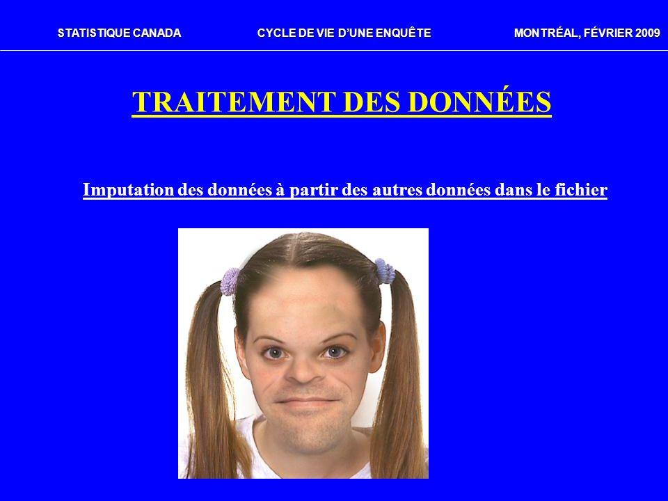 STATISTIQUE CANADACYCLE DE VIE DUNE ENQUÊTE MONTRÉAL, FÉVRIER 2009 TRAITEMENT DES DONNÉES Imputation des données à partir des autres données dans le f