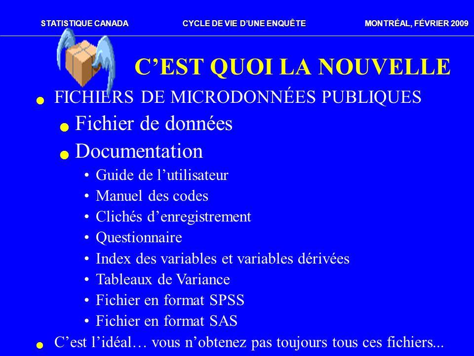 STATISTIQUE CANADACYCLE DE VIE DUNE ENQUÊTE MONTRÉAL, FÉVRIER 2009 CEST QUOI LA NOUVELLE FICHIERS DE MICRODONNÉES PUBLIQUES Fichier de données Documen
