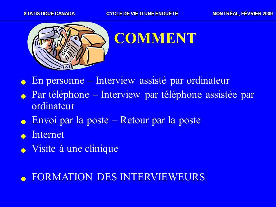 STATISTIQUE CANADACYCLE DE VIE DUNE ENQUÊTE MONTRÉAL, FÉVRIER 2009 COMMENT En personne – Interview assisté par ordinateur Par téléphone – Interview pa