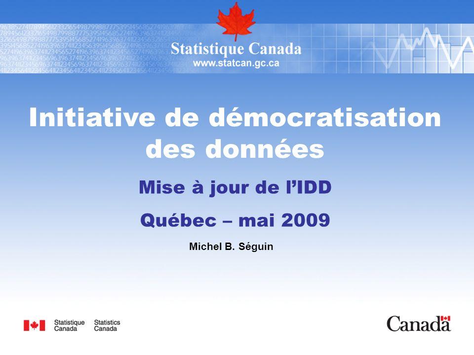 Initiative de démocratisation des données Mise à jour de lIDD Québec – mai 2009 Michel B. Séguin