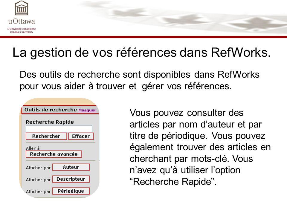 La gestion de vos références dans RefWorks. Des outils de recherche sont disponibles dans RefWorks pour vous aider à trouver et gérer vos références.