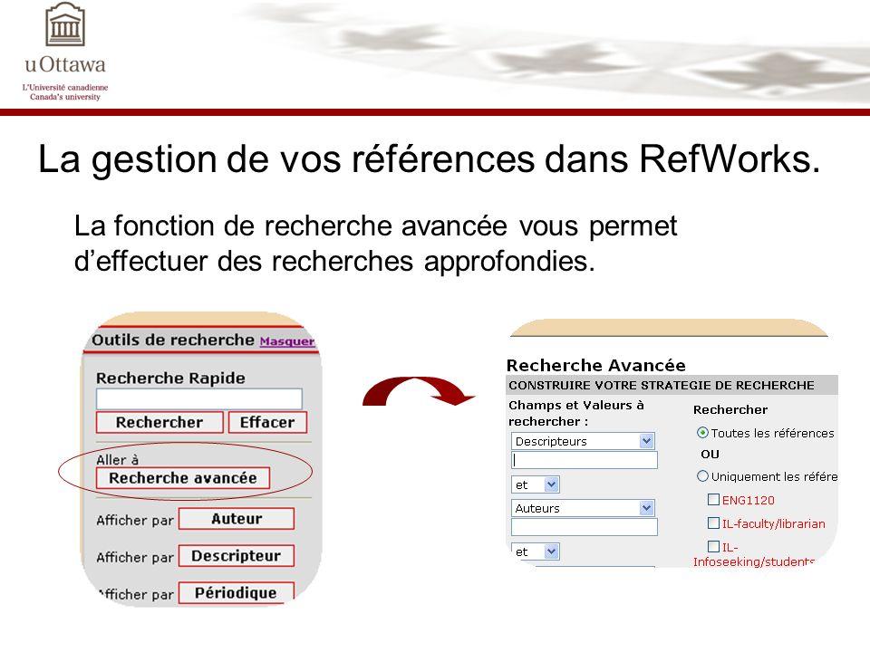La gestion de vos références dans RefWorks. La fonction de recherche avancée vous permet deffectuer des recherches approfondies.