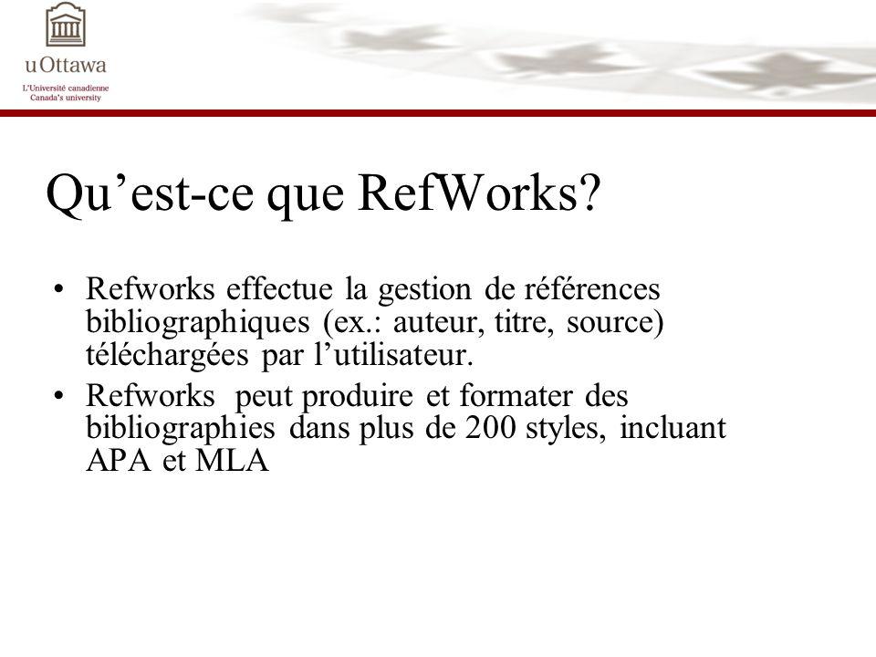 Quest-ce que RefWorks? Refworks effectue la gestion de références bibliographiques (ex.: auteur, titre, source) téléchargées par lutilisateur. Refwork