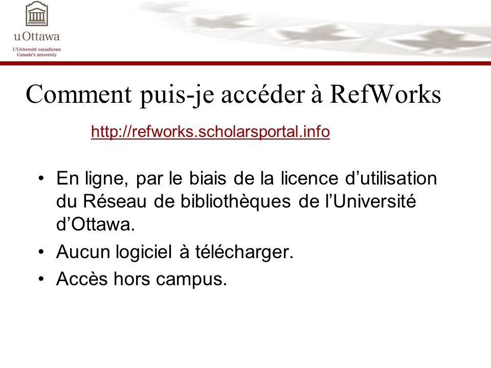 Pour de plus amples renseignements sur RefWorks Fichiers daide http://refworks.scholarsportal.info/Refworks/help/Refworks.htm http://refworks.scholarsportal.info/Refworks/help/Refworks.htm Tutoriel en ligne http://refworks.scholarsportal.info/tutorial/ http://refworks.scholarsportal.info/tutorial Bibliothèque Morisset, aide à la recherche Tel: 562-5800, poste 5213 Web: http://www.biblio.uottawa.ca/demand-f.html http://www.biblio.uottawa.ca/demand-f.html