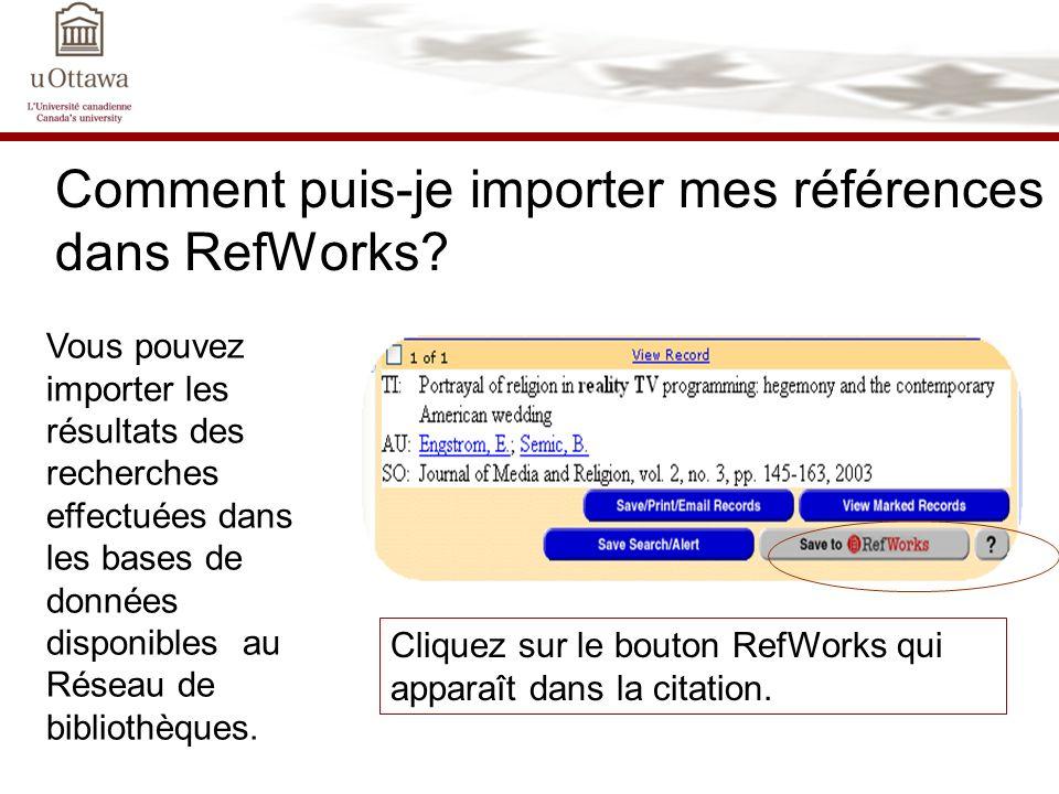 Comment puis-je importer mes références dans RefWorks? Vous pouvez importer les résultats des recherches effectuées dans les bases de données disponib