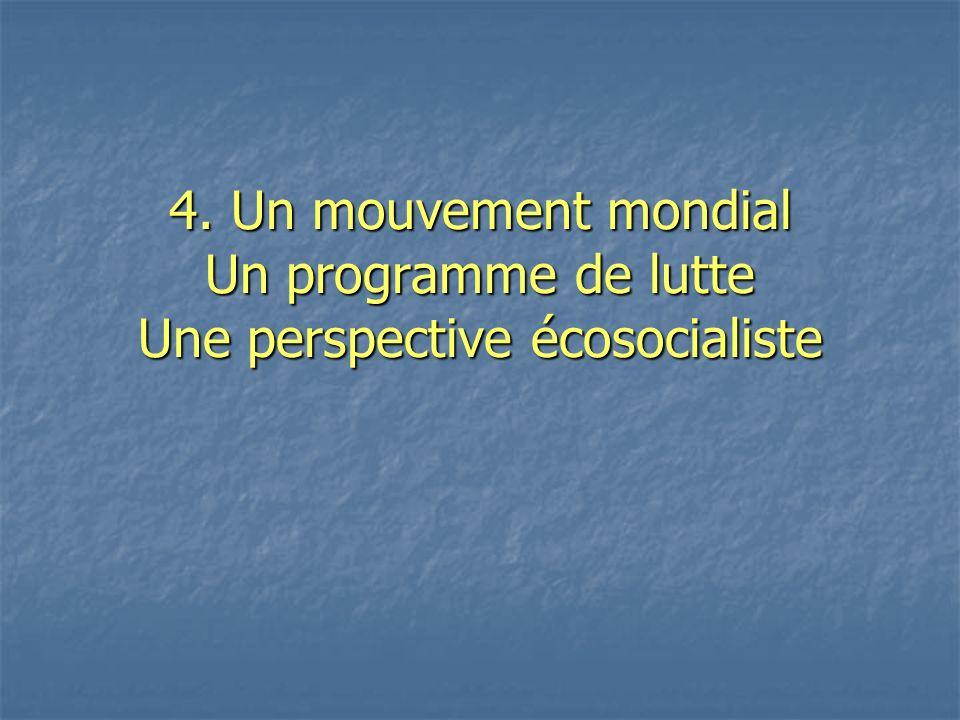 4. Un mouvement mondial Un programme de lutte Une perspective écosocialiste