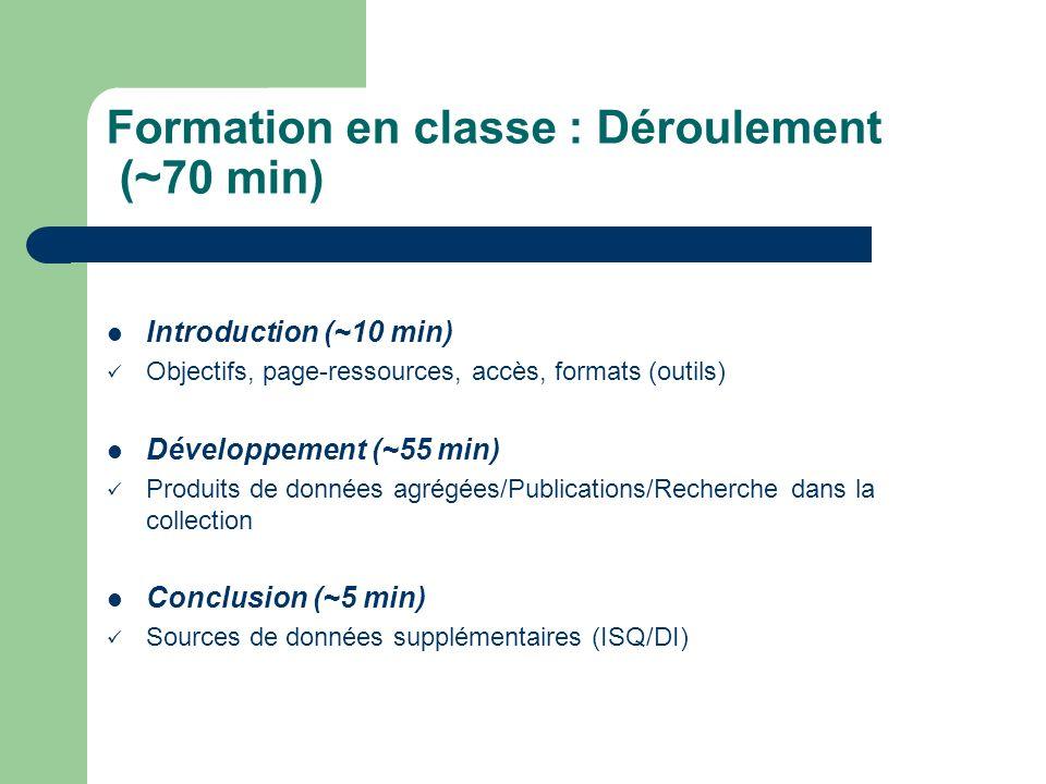 Formation en classe : Déroulement (~70 min) Introduction (~10 min) Objectifs, page-ressources, accès, formats (outils) Développement (~55 min) Produit
