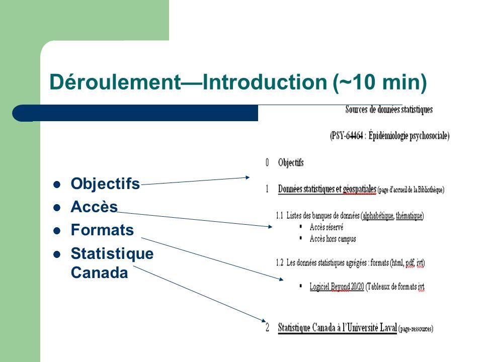 DéroulementIntroduction (~10 min) Objectifs Accès Formats Statistique Canada
