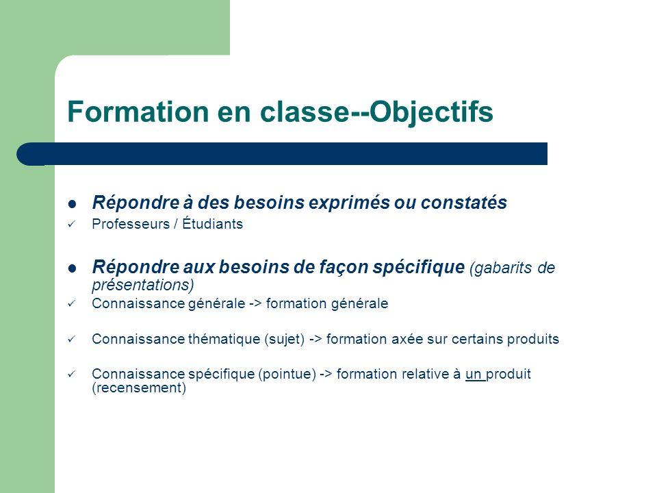 Formation en classe : Retombées Moins de formations individuelles Meilleure gestion de la référence Gestion du temps améliorée