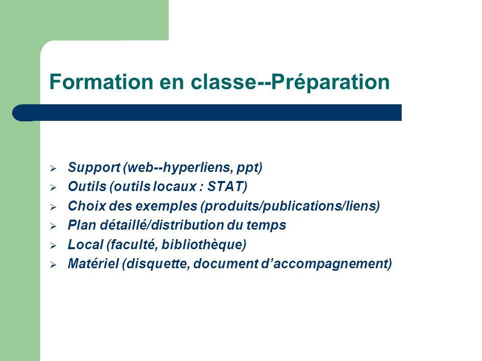 Formation en classe--Préparation Support (web--hyperliens, ppt) Outils (outils locaux : STAT) Choix des exemples (produits/publications/liens) Plan dé