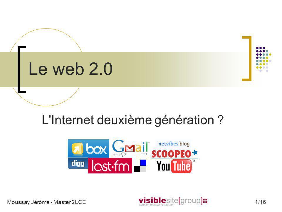 Le web 2.0, lInternet deuxième génération ? Moussay Jérôme - Master 2LCE12/16