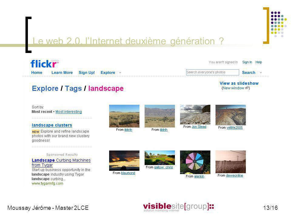 Le web 2.0, lInternet deuxième génération ? Moussay Jérôme - Master 2LCE13/16