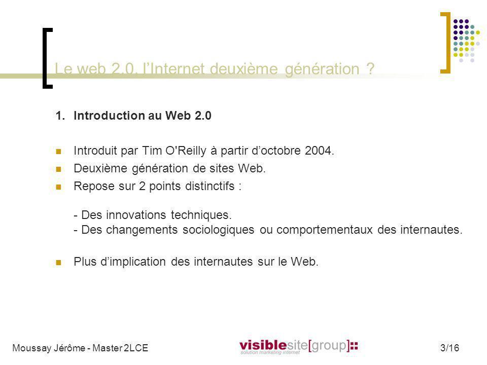 Le web 2.0, lInternet deuxième génération ? 1.Introduction au Web 2.0 Introduit par Tim O'Reilly à partir doctobre 2004. Deuxième génération de sites