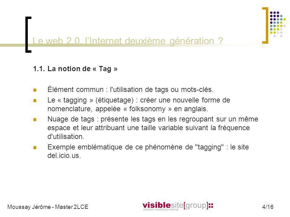Le web 2.0, lInternet deuxième génération ? 1.1.La notion de « Tag » Élément commun : l'utilisation de tags ou mots-clés. Le « tagging » (étiquetage)