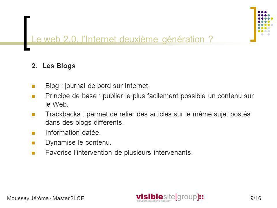 Le web 2.0, lInternet deuxième génération ? 2.Les Blogs Blog : journal de bord sur Internet. Principe de base : publier le plus facilement possible un