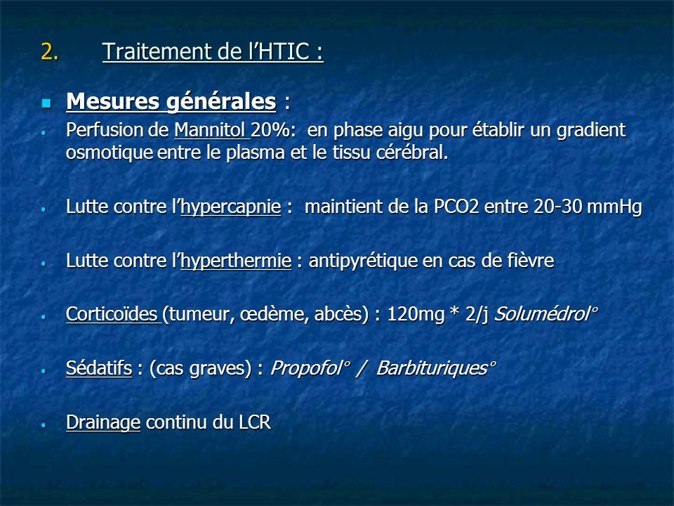 2.Traitement de lHTIC : Mesures générales : Mesures générales : Perfusion de Mannitol 20%: en phase aigu pour établir un gradient osmotique entre le p
