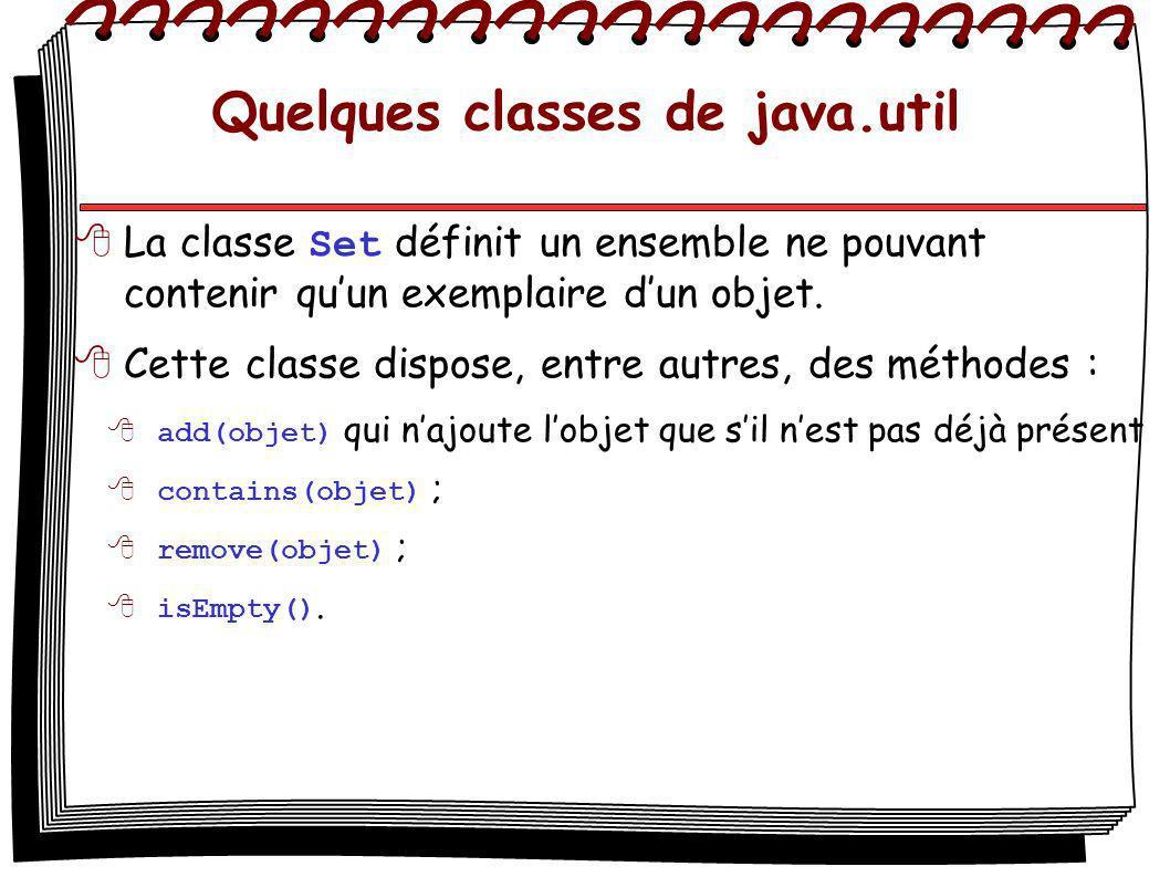 Quelques classes de java.util La classe Set définit un ensemble ne pouvant contenir quun exemplaire dun objet. Cette classe dispose, entre autres, des