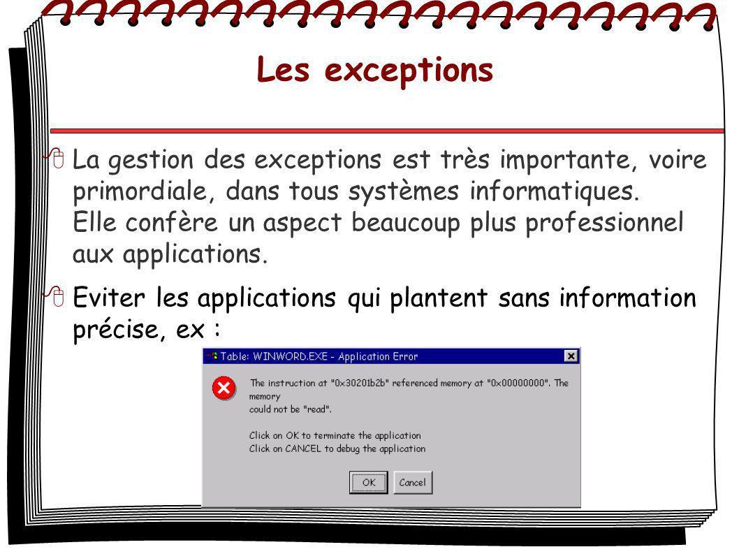 Les exceptions La gestion des exceptions est très importante, voire primordiale, dans tous systèmes informatiques. Elle confère un aspect beaucoup plu