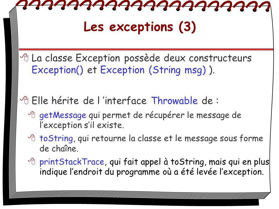 Les exceptions (3) La classe Exception possède deux constructeurs Exception() et Exception (String msg) ). Elle hérite de l interface Throwable de : g