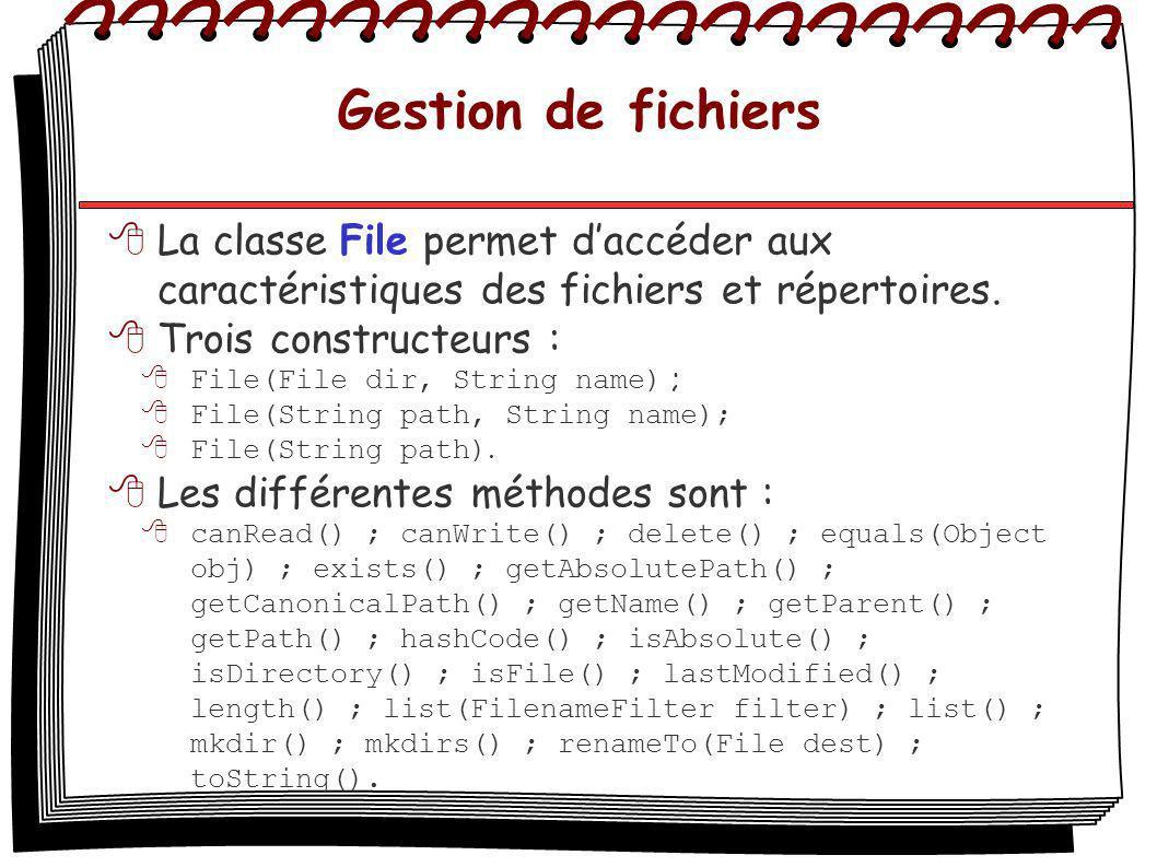 Gestion de fichiers La classe File permet daccéder aux caractéristiques des fichiers et répertoires. Trois constructeurs : File(File dir, String name)