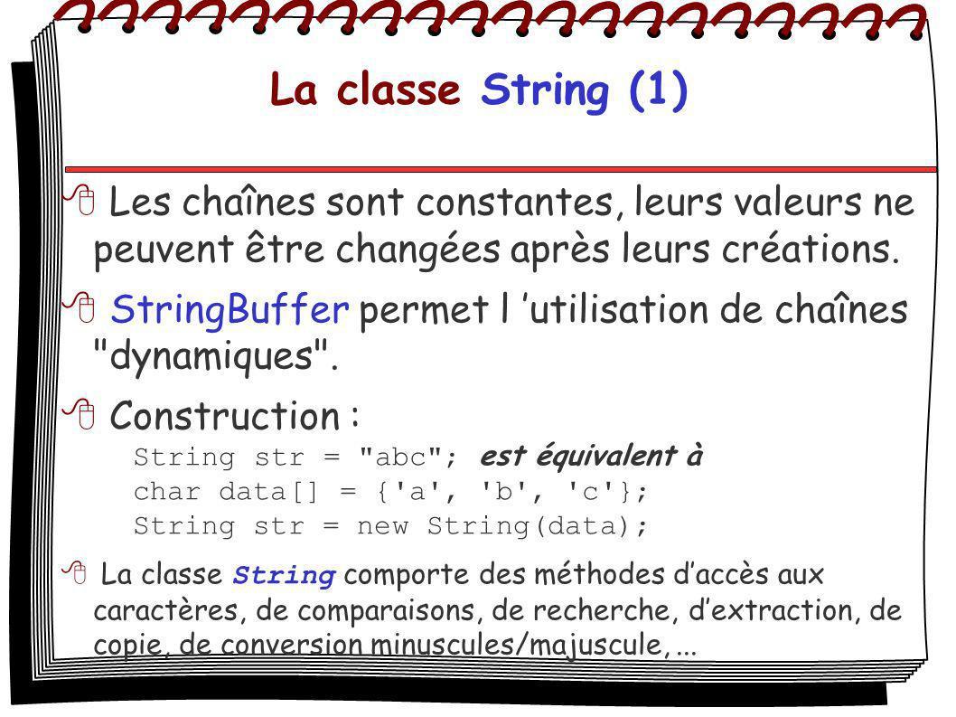 La classe String (1) Les chaînes sont constantes, leurs valeurs ne peuvent être changées après leurs créations. StringBuffer permet l utilisation de c