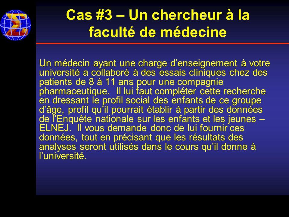 Cas #3 – Un chercheur à la faculté de médecine Un médecin ayant une charge denseignement à votre université a collaboré à des essais cliniques chez des patients de 8 à 11 ans pour une compagnie pharmaceutique.