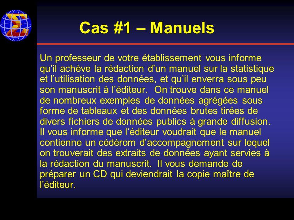 Cas #1 – Manuels Un professeur de votre établissement vous informe quil achève la rédaction dun manuel sur la statistique et lutilisation des données, et quil enverra sous peu son manuscrit à léditeur.