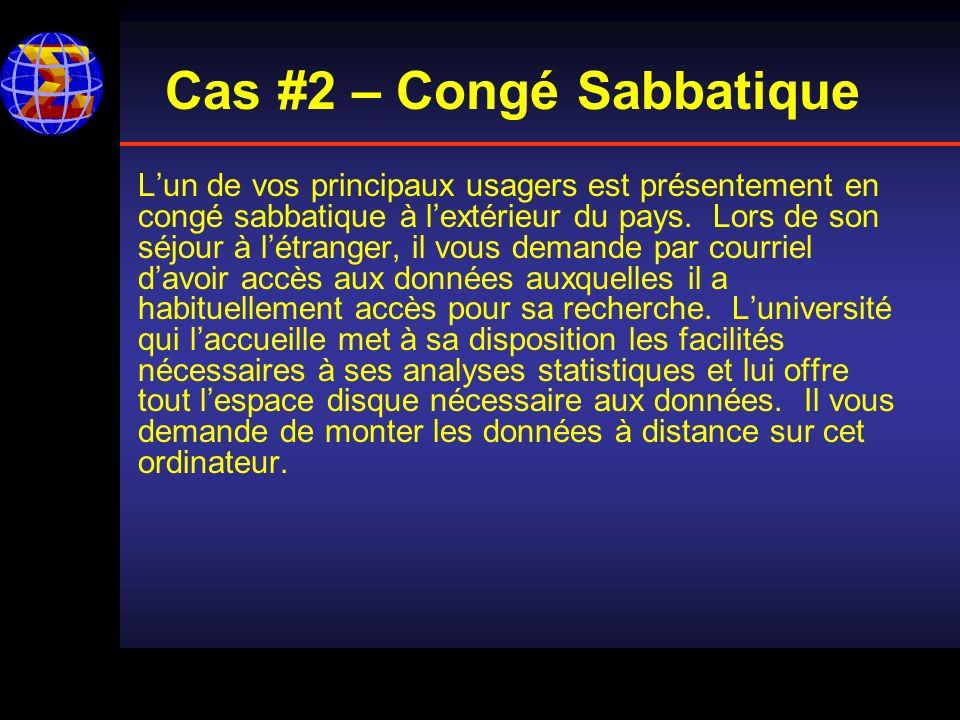 Cas #2 – Congé Sabbatique Lun de vos principaux usagers est présentement en congé sabbatique à lextérieur du pays.